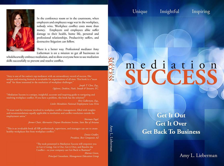 Mediation Success: Get It Out, Get It Over and Get Back to Business - Amy Lieberman